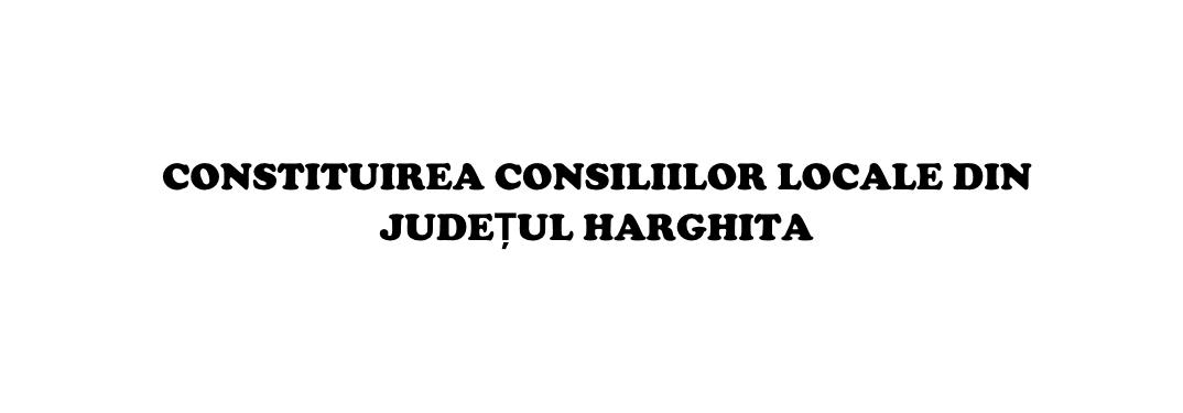 Constituirea Consiliilor locale din județul Harghita